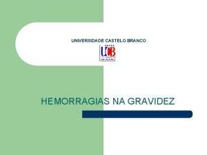 UNIVERSIDADE CASTELO BRANCO HEMORRAGIAS NA GRAVIDEZ Hemorragia A