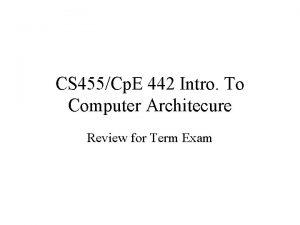 CS 455Cp E 442 Intro To Computer Architecure