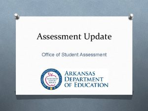Assessment Update Office of Student Assessment The ACT