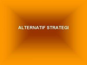 ALTERNATIF STRATEGI JENIS ALTERNATIF STRATEGI 1 STRATEGI DO