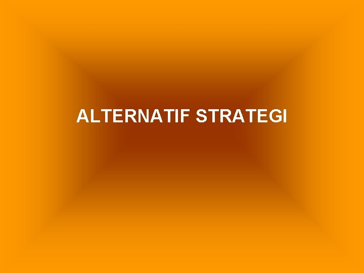 ALTERNATIF STRATEGI JENIS ALTERNATIF STRATEGI 1 STRATEGI DO