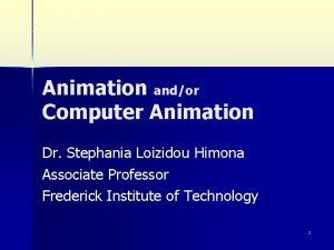 Animation andor Computer Animation Dr Stephania Loizidou Himona