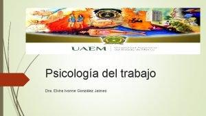 Psicologa del trabajo Dra Elvira Ivonne Gonzlez Jaimes