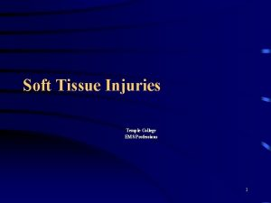 Soft Tissue Injuries Temple College EMS Professions 1