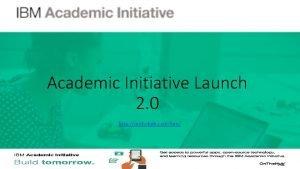 Academic Initiative Launch 2 0 http onthehub comibm