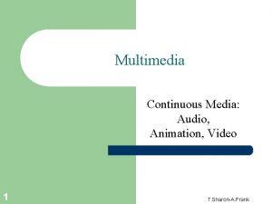 Multimedia Continuous Media Audio Animation Video 1 T
