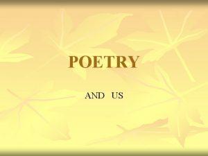POETRY AND US Poetry and versification n n