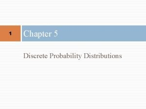 1 Chapter 5 Discrete Probability Distributions Chapter 5