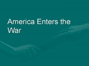 America Enters the War AIM How did Americans