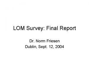 LOM Survey Final Report Dr Norm Friesen Dublin