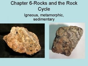Chapter 6 Rocks and the Rock Cycle Igneous