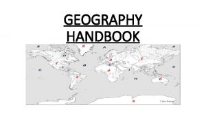 GEOGRAPHY HANDBOOK GEOGRAPHY HANDBOOK Objectives The student will