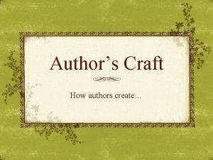 Authors Craft How authors create What is Authors