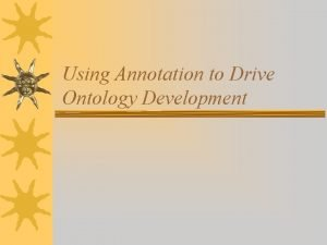 Using Annotation to Drive Ontology Development Comprehensive Annotation