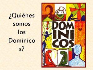 Quines somos los Dominico s Los dominicos son