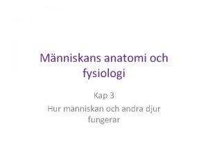 Mnniskans anatomi och fysiologi Kap 3 Hur mnniskan