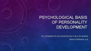 PSYCHOLOGICAL BASIS OF PERSONALITY DEVELOPMENT PD 1 PERSONALITY