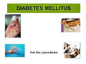 DIABETES MELLITUS Prof Dra Lenice Becker DIAGNSTICO DIABETES