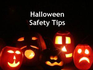 Halloween Safety Tips HALLOWEEN SAFETY TIPS FOR KIDS