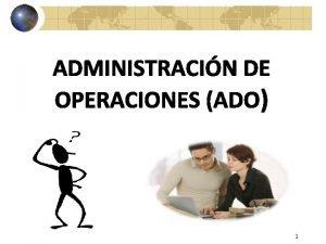 1 ADMINISTRACIN DE OPERACIONES Administracin de Operaciones Introduccin