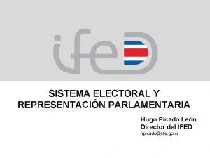 SISTEMA ELECTORAL Y REPRESENTACIN PARLAMENTARIA Hugo Picado Len
