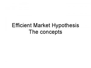 Efficient Market Hypothesis The concepts Topics What if