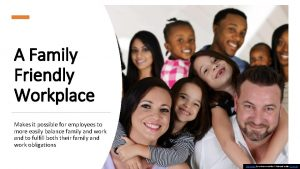 A Family Friendly Workplace Makes it possible for