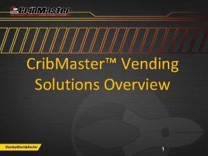 Crib Master Vending Solutions Overview 1 Crib Master