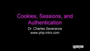 Cookies Sessions and Authentication Dr Charles Severance www