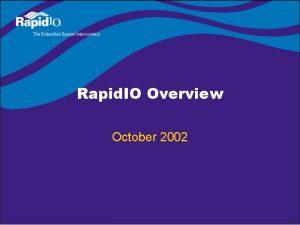Rapid IO Overview October 2002 Rapid IO Steering