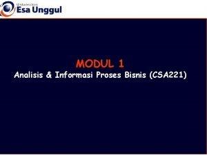 MODUL 1 Analisis Informasi Proses Bisnis CSA 221
