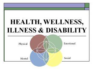 HEALTH WELLNESS ILLNESS DISABILITY HEALTH WELLNESS o o