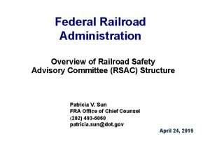 Federal Railroad Administration Overview of Railroad Safety Advisory