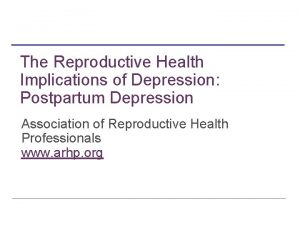 The Reproductive Health Implications of Depression Postpartum Depression