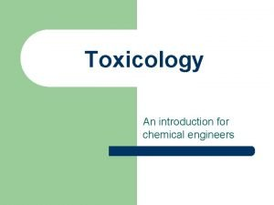 Toxicology An introduction for chemical engineers Toxicology l