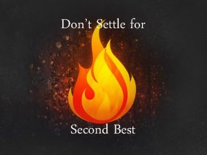 Dont Settle for Second Best They experienced Gods