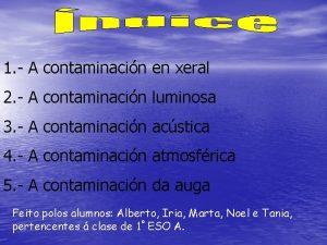 1 A contaminacin en xeral 2 A contaminacin