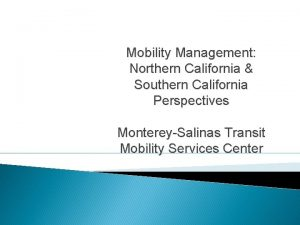Mobility Management Northern California Southern California Perspectives MontereySalinas