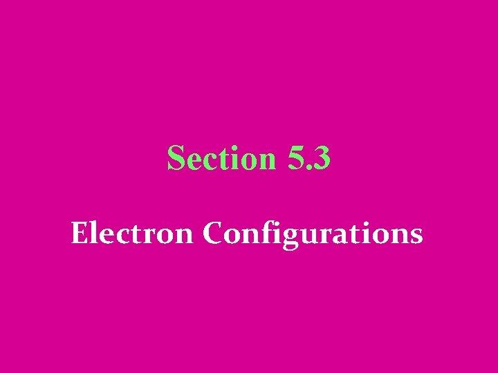 Section 5 3 Electron Configurations Electron Configurations Electron