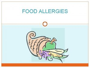 FOOD ALLERGIES Objectives After this presentation you will