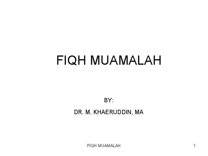 FIQH MUAMALAH BY DR M KHAERUDDIN MA FIQH