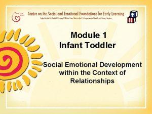 Module 1 Infant Toddler Social Emotional Development within