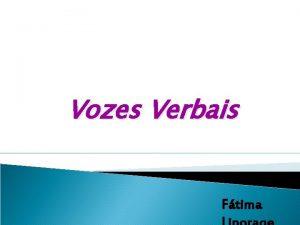 Vozes Verbais Ftima A voz verbal a flexo
