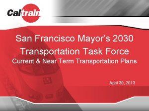 San Francisco Mayors 2030 Transportation Task Force Current