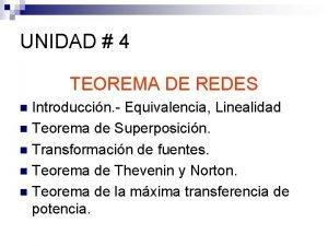 UNIDAD 4 TEOREMA DE REDES Introduccin Equivalencia Linealidad
