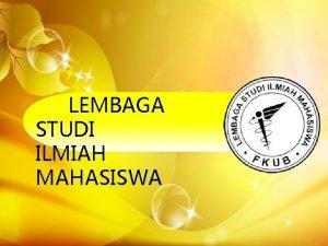 LEMBAGA STUDI ILMIAH MAHASISWA Nama Indonesia Nama Inggris