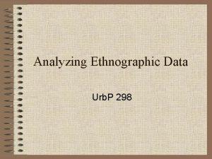 Analyzing Ethnographic Data Urb P 298 Beyond interviews