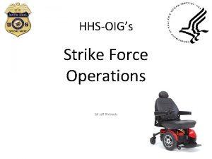 HHSOIGs Strike Force Operations SA Jeff Richards Strike