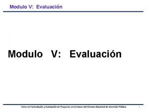 Modulo V Evaluacin Curso en Formulacin y Evaluacin