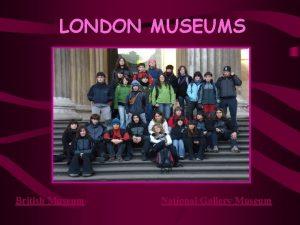 LONDON MUSEUMS British Museum National Gallery Museum British